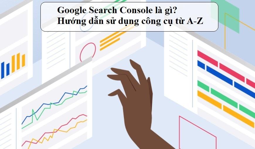 google-search-console-la-gi-huong-dan-su-dung-cong-cu-tu-a-z-2021